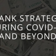 Bank Strategy During COVID-19 and Beyond