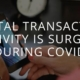 Digital Transaction Activity During COVID